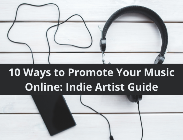 10 Ways to Promote Your Music Online: Indie Artist Guide