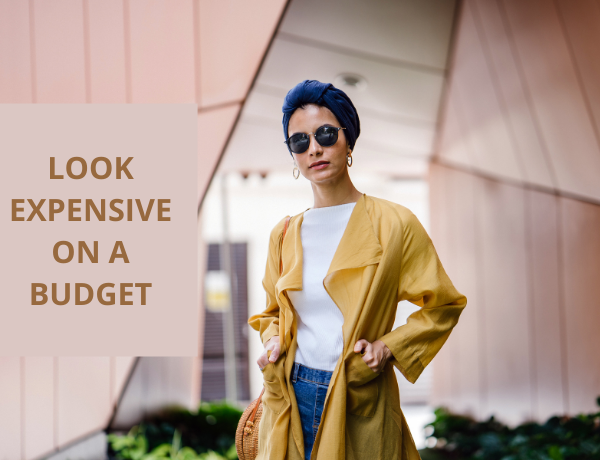 How to Look Expensive on a Budget: The Ultimate Style Guide For Women