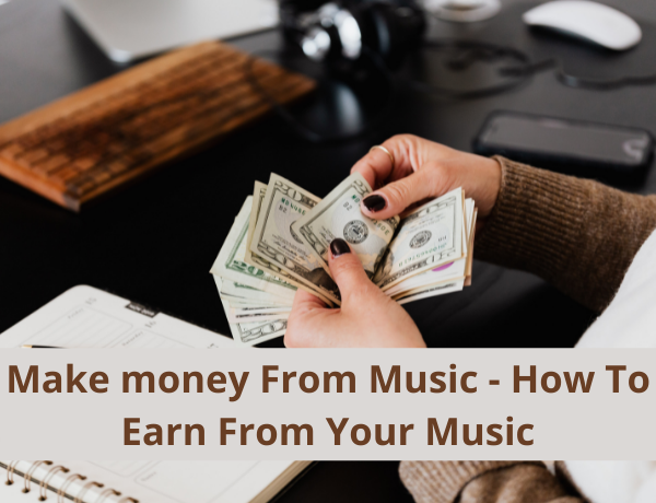 Make money From Music – How To Earn From Your Music